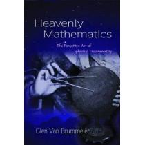 Heavenly Mathematics: The Forgotten Art of Spherical Trigonometry by Glen Van Brummelen, 9780691148922
