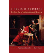 Circles Disturbed: The Interplay of Mathematics and Narrative by Apostolos Doxiadis, 9780691149042