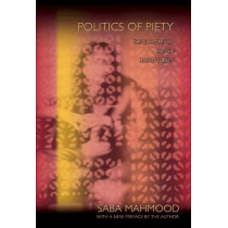 Politics of Piety: The Islamic Revival and the Feminist Subject by Saba Mahmood, 9780691149806
