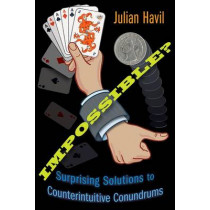 Impossible?: Surprising Solutions to Counterintuitive Conundrums by Julian Havil, 9780691150024