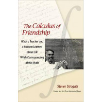 The Calculus of Friendship: What a Teacher and a Student Learned about Life while Corresponding about Math by Steven Strogatz, 9780691150383