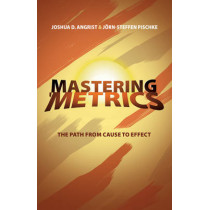 Mastering 'Metrics: The Path from Cause to Effect by Joshua David Angrist, 9780691152844