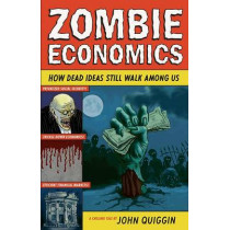 Zombie Economics: How Dead Ideas Still Walk among Us by John Quiggin, 9780691154541