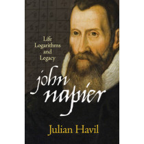John Napier: Life, Logarithms, and Legacy by Julian Havil, 9780691155708