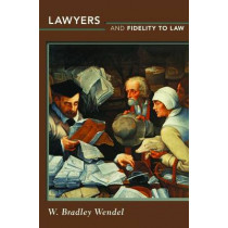 Lawyers and Fidelity to Law by W. Bradley Wendel, 9780691156217