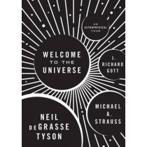 Welcome to the Universe: An Astrophysical Tour by Neil deGrasse Tyson, 9780691157245