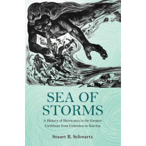 Sea of Storms: A History of Hurricanes in the Greater Caribbean from Columbus to Katrina by Stuart B. Schwartz, 9780691157566