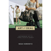 Art of the Deal: Contemporary Art in a Global Financial Market by Noah Horowitz, 9780691157887