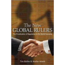 The New Global Rulers: The Privatization of Regulation in the World Economy by Tim Buthe, 9780691157979