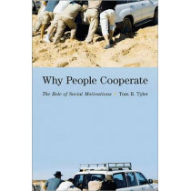 Why People Cooperate: The Role of Social Motivations by Tom R. Tyler, 9780691158006
