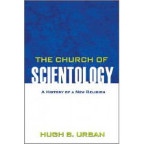 The Church of Scientology: A History of a New Religion by Hugh B. Urban, 9780691158051
