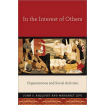 In the Interest of Others: Organizations and Social Activism by John S. Ahlquist, 9780691158563