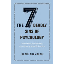 The Seven Deadly Sins of Psychology: A Manifesto for Reforming the Culture of Scientific Practice by Chris Chambers, 9780691158907