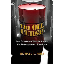 The Oil Curse: How Petroleum Wealth Shapes the Development of Nations by Michael L. Ross, 9780691159638