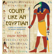 Count Like an Egyptian: A Hands-on Introduction to Ancient Mathematics by David Reimer, 9780691160122