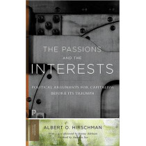 The Passions and the Interests: Political Arguments for Capitalism before Its Triumph by Albert O. Hirschman, 9780691160252