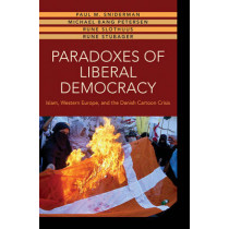 Paradoxes of Liberal Democracy: Islam, Western Europe, and the Danish Cartoon Crisis by Paul M. Sniderman, 9780691161105