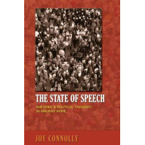 The State of Speech: Rhetoric and Political Thought in Ancient Rome by Joy Connolly, 9780691162256