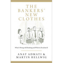 The Bankers' New Clothes: What's Wrong with Banking and What to Do about It - Updated Edition by Anat R. Admati, 9780691162386