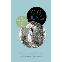 On Psychological and Visionary Art: Notes from C. G. Jung's Lecture on Gerard de Nerval's Aurelia by C. G. Jung, 9780691162478