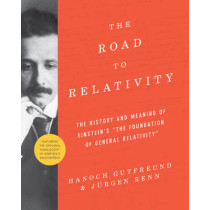 """The Road to Relativity: The History and Meaning of Einstein's """"The Foundation of General Relativity"""", Featuring the Original Manuscript of Einstein's Masterpiece by Hanoch Gutfreund, 9780691162539"""