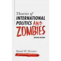 Theories of International Politics and Zombies: Revived Edition by Daniel W. Drezner, 9780691163703