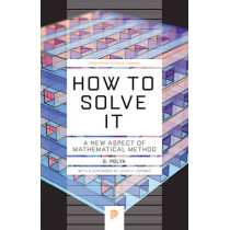 How to Solve It: A New Aspect of Mathematical Method by Georg Polya, 9780691164076