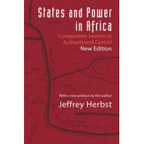 States and Power in Africa: Comparative Lessons in Authority and Control - Second Edition by Jeffrey Herbst, 9780691164144