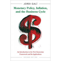 Monetary Policy, Inflation, and the Business Cycle: An Introduction to the New Keynesian Framework and Its Applications - Second Edition by Jordi Gali, 9780691164786