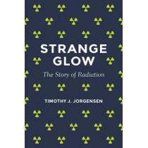 Strange Glow: The Story of Radiation by Timothy J. Jorgensen, 9780691165035