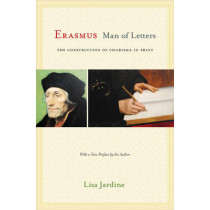 Erasmus, Man of Letters: The Construction of Charisma in Print - Updated Edition by Lisa Jardine, 9780691165691