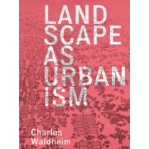 Landscape as Urbanism: A General Theory by Charles Waldheim, 9780691167909