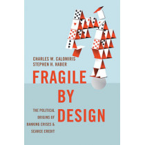 Fragile by Design: The Political Origins of Banking Crises and Scarce Credit by Charles W. Calomiris, 9780691168357