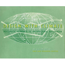 Design with Climate: Bioclimatic Approach to Architectural Regionalism - New and expanded Edition by Victor Olgyay, 9780691169736