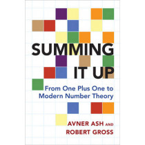 Summing It Up: From One Plus One to Modern Number Theory by Avner Ash, 9780691170190