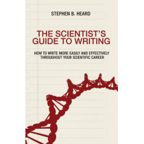 The Scientist's Guide to Writing: How to Write More Easily and Effectively throughout Your Scientific Career by Stephen B. Heard, 9780691170220