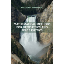 Mathematical Methods for Geophysics and Space Physics by William I. Newman, 9780691170602