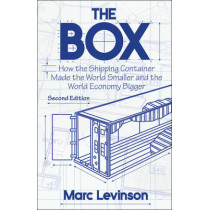 The Box: How the Shipping Container Made the World Smaller and the World Economy Bigger - Second Edition with a new chapter by the author by Marc Levinson, 9780691170817