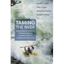 Taming the River: Negotiating the Academic, Financial, and Social Currents in Selective Colleges and Universities by Camille Z. Charles, 9780691171142