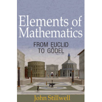 Elements of Mathematics: From Euclid to Goedel by John Stillwell, 9780691171685