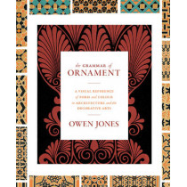 The Grammar of Ornament: A Visual Reference of Form and Colour in Architecture and the Decorative Arts - The complete and unabridged full-color edition by Owen Jones, 9780691172064