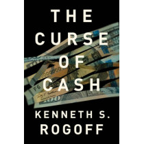 The Curse of Cash by Kenneth S. Rogoff, 9780691172132