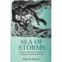 Sea of Storms: A History of Hurricanes in the Greater Caribbean from Columbus to Katrina by Stuart B. Schwartz, 9780691173603