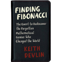 Finding Fibonacci: The Quest to Rediscover the Forgotten Mathematical Genius Who Changed the World by Keith Devlin, 9780691174860