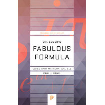 Dr. Euler's Fabulous Formula: Cures Many Mathematical Ills by Paul J. Nahin, 9780691175911