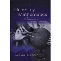 Heavenly Mathematics: The Forgotten Art of Spherical Trigonometry by Glen Van Brummelen, 9780691175997