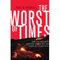 The Worst of Times: How Life on Earth Survived Eighty Million Years of Extinctions by Paul B. Wignall, 9780691176024
