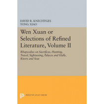 Wen Xuan or Selections of Refined Literature, Volume II: Rhapsodies on Sacrifices, Hunting, Travel, Sightseeing, Palaces and Halls, Rivers and Seas by David R. Knechtges, 9780691600932