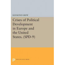 Crises of Political Development in Europe and the United States. (SPD-9) by Raymond Grew, 9780691601045