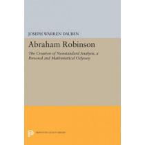Abraham Robinson: The Creation of Nonstandard Analysis, A Personal and Mathematical Odyssey by Joseph Warren Dauben, 9780691602912